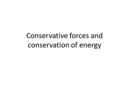 Conservative forces and conservation of energy. Work of gravity Initial position Final position Initial position Final position Initial position Final.