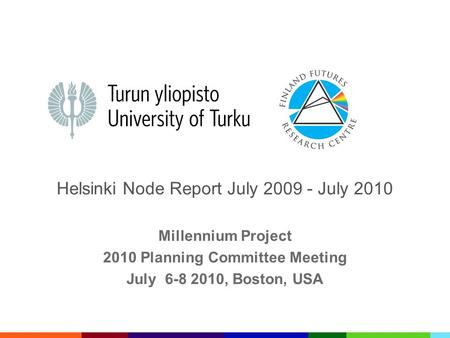Helsinki Node Report July 2009 - July 2010 Millennium Project 2010 Planning Committee Meeting July 6-8 2010, Boston, USA.