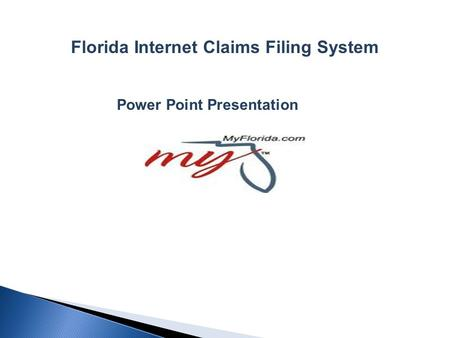 Florida Internet Claims Filing System Power Point Presentation.