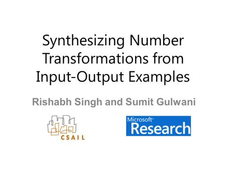 Synthesizing Number Transformations from Input-Output Examples Rishabh Singh and Sumit Gulwani.