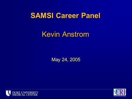 SAMSI Career Panel Kevin Anstrom May 24, 2005. Educational Background n Cornell University – studied applied statistics with focus on biology and agriculture.