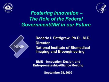 Fostering Innovation – The Role of the Federal Government/NIH in our Future Fostering Innovation – The Role of the Federal Government/NIH in our Future.