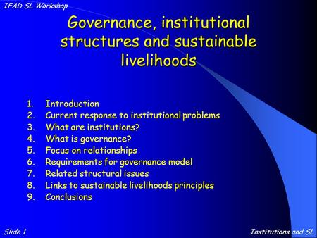 Governance, institutional structures and sustainable livelihoods 1.Introduction 2.Current response to institutional problems 3.What are institutions? 4.What.