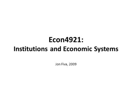 Econ4921: Institutions and Economic Systems Jon Fiva, 2009.