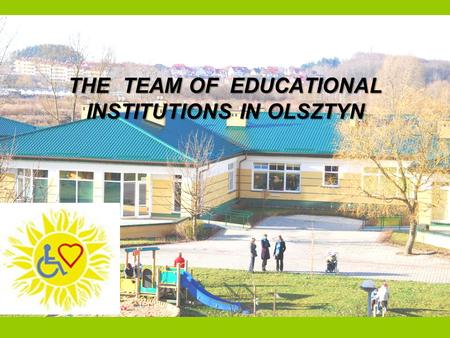 "THE TEAM OF EDUCATIONAL INSTITUTIONS IN OLSZTYN. OUR MOTTO:  "" Implementation a wide-ranging and multiple help of children and young people with coupled."