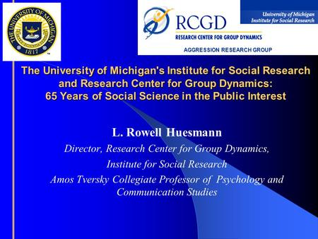 The University of Michigan's Institute for Social Research and Research Center for Group Dynamics: 65 Years of Social Science in the Public Interest L.