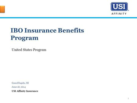 IBO Insurance Benefits Program United States Program Grand Rapids, MI June 18, 2014 USI Affinity Insurance 1.