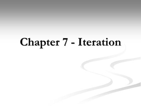 Chapter 7 - Iteration. Chapter Goals Program repitiation statements – or loops – with the for, while, and do-while statements Program repitiation statements.