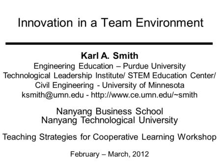 Innovation in a Team Environment Karl A. Smith Engineering Education – Purdue University Technological Leadership Institute/ STEM Education Center/ Civil.