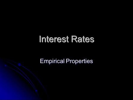 Interest Rates Empirical Properties. The Nominal Interest Rate Suppose you take out a $1000 loan today. You agree to repay the loan with a $1050 payment.