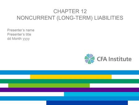 CHAPTER 12 NONCURRENT (LONG-TERM) LIABILITIES Presenter's name Presenter's title dd Month yyyy.