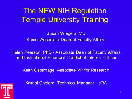 The NEW NIH Regulation Temple University Training Susan Wiegers, MD Senior Associate Dean of Faculty Affairs Helen Pearson, PhD - Associate Dean of Faculty.