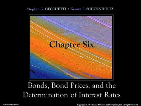 Stephen G. CECCHETTI Kermit L. SCHOENHOLTZ Bonds, Bond Prices, and the Determination of Interest Rates Copyright © 2011 by The McGraw-Hill Companies, Inc.