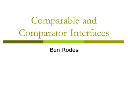 Comparable and Comparator Interfaces Ben Rodes. Disclaimer.