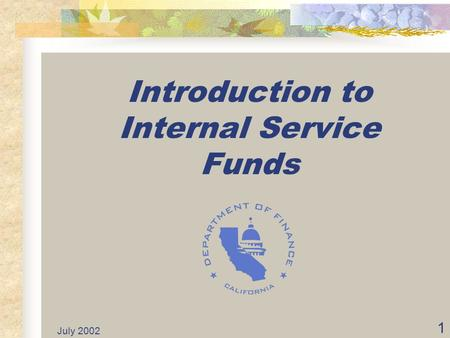 July 2002 1 Introduction to Internal Service Funds.