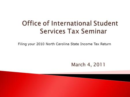 March 4, 2011 Filing your 2010 North Carolina State Income Tax Return.