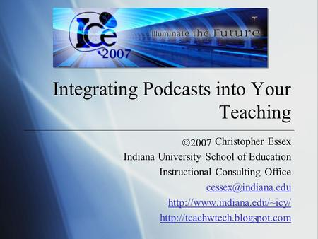 Integrating Podcasts into Your Teaching Christopher Essex Indiana University School of Education Instructional Consulting Office