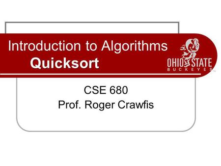 Quicksort Introduction to Algorithms Quicksort CSE 680 Prof. Roger Crawfis.