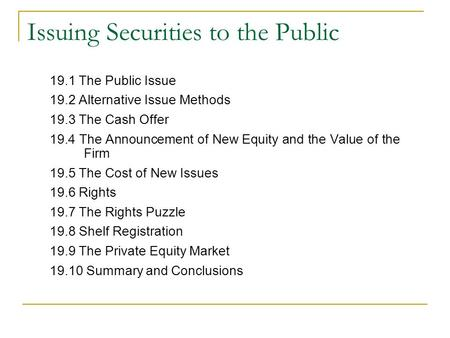 Issuing Securities to the Public 19.1 The Public Issue 19.2 Alternative Issue Methods 19.3 The Cash Offer 19.4 The Announcement of New Equity and the Value.