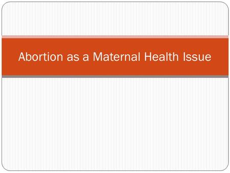 Abortion as a Maternal Health Issue. Deaths due to unsafe abortions Between 8 and 18 per cent of all maternal deaths in India are due to unsafe abortions.