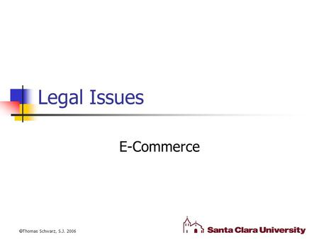 Legal Issues E-Commerce  Thomas Schwarz, S.J. 2006.