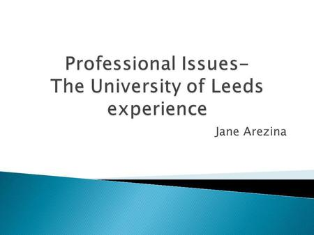 Jane Arezina.  The module aims to enable the practitioner to examine and develop their practice in relation to local and profession specific standards.