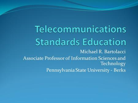 Michael R. Bartolacci Associate Professor of Information Sciences and Technology Pennsylvania State University - Berks.