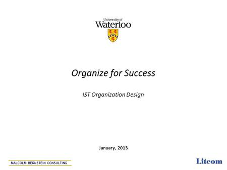 Page 1 Organize for Success IST Organization Design January, 2013 MALCOLM BERNSTEIN CONSULTING.