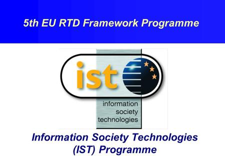 Information Society Technologies (IST) Programme 5th EU RTD Framework Programme.