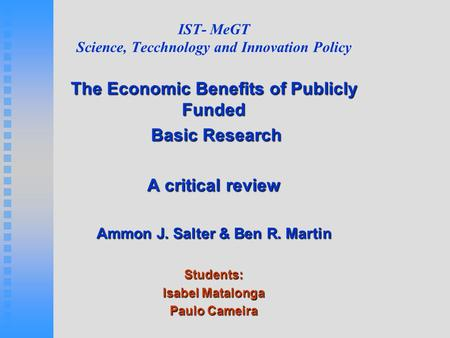 IST- MeGT Science, Tecchnology and Innovation Policy The Economic Benefits of Publicly Funded Basic Research Basic Research A critical review Ammon J.
