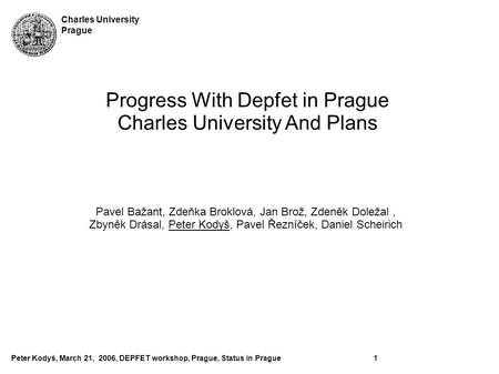 Peter Kodyš, March 21, 2006, DEPFET workshop, Prague, Status in Prague1 Charles University Prague Pavel Bažant, Zdeňka Broklová, Jan Brož, Zdeněk Doležal,