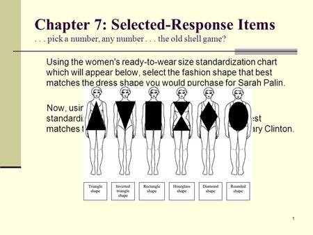 Chapter 7: Selected-Response Items... pick a number, any number... the old shell game? Using the women's ready-to-wear size standardization chart which.