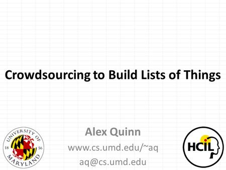 Alex Quinn  Crowdsourcing to Build Lists of Things.