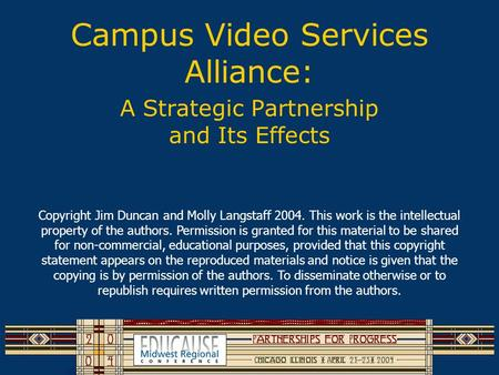 Campus Video Services Alliance: A Strategic Partnership and Its Effects Copyright Jim Duncan and Molly Langstaff 2004. This work is the intellectual property.
