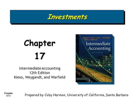 Chapter 17-1 InvestmentsInvestments Chapter17 Intermediate Accounting 12th Edition Kieso, Weygandt, and Warfield Prepared by Coby Harmon, University of.