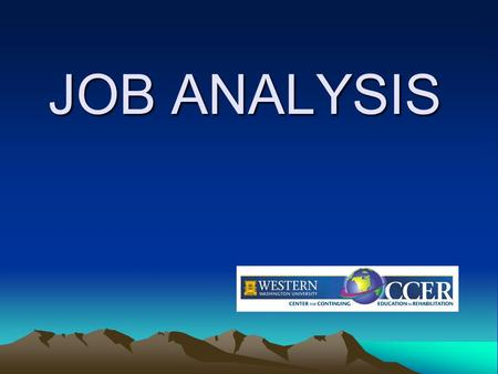 "JOB ANALYSIS. Purpose of Job Analysis Besides Workers Compensation Other purposes for job analyses are to establish and document the ""job relatedness'"