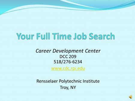 Career Development Center DCC 209 518/276-6234 www.cdc.rpi.edu Rensselaer Polytechnic Institute Troy, NY.
