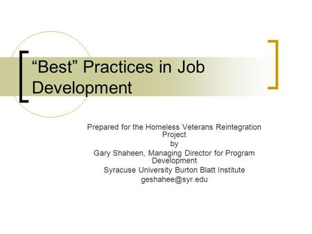 """Best"" Practices in Job Development Prepared for the Homeless Veterans Reintegration Project by Gary Shaheen, Managing Director for Program Development."