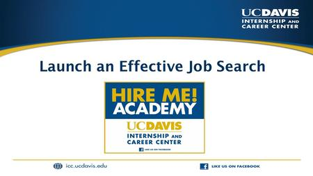 Launch an Effective Job Search.  Learn pieces of a job search  Gain a realistic view of this job search process  Identify your priorities  Organize.