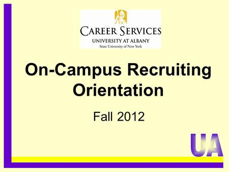 On-Campus Recruiting Orientation Fall 2012.........................................