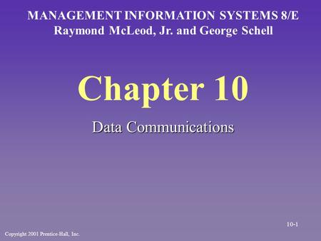 Chapter 10 Data Communications MANAGEMENT INFORMATION SYSTEMS 8/E Raymond McLeod, Jr. and George Schell Copyright 2001 Prentice-Hall, Inc. 10-1.
