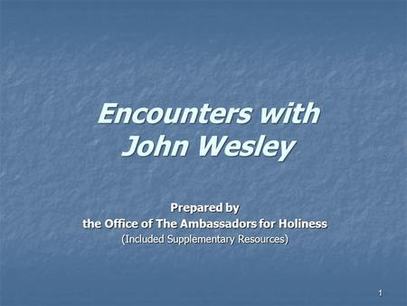 1 Encounters with John Wesley Prepared by the Office of The Ambassadors for Holiness (Included Supplementary Resources)