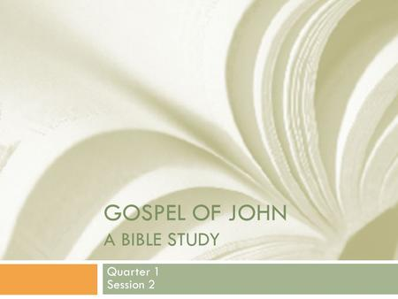 GOSPEL OF JOHN A BIBLE STUDY Quarter 1 Session 2.