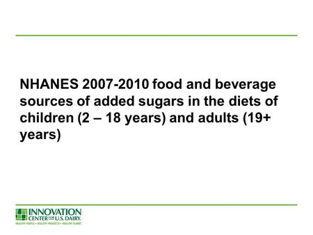 NHANES 2007-2010 food and beverage sources of added sugars in the diets of children (2 – 18 years) and adults (19+ years)