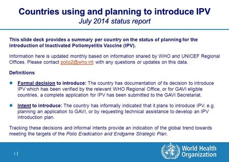 1 |1 | Countries using and planning to introduce IPV July 2014 status report This slide deck provides a summary per country on the status of planning for.