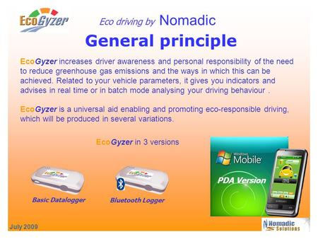 July 2009 General principle Eco driving by Nomadic EcoGyzer increases driver awareness and personal responsibility of the need to reduce greenhouse gas.