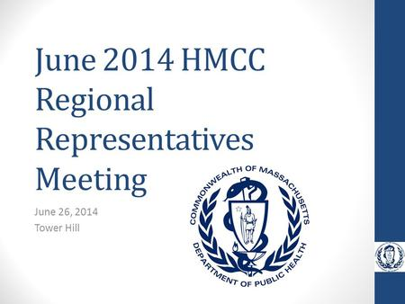 June 2014 HMCC Regional Representatives Meeting June 26, 2014 Tower Hill.