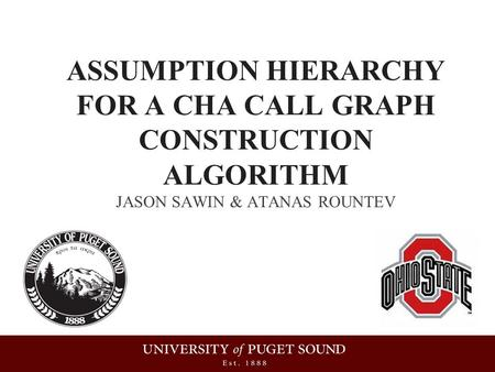 ASSUMPTION HIERARCHY FOR A CHA CALL GRAPH CONSTRUCTION ALGORITHM JASON SAWIN & ATANAS ROUNTEV.