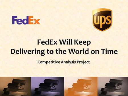 FedEx Will Keep Delivering to the World on Time Competitive Analysis Project.
