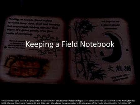 Keeping a Field Notebook *In addition to original content, this presentation shares information about science notebook strategies and lessons learned from.